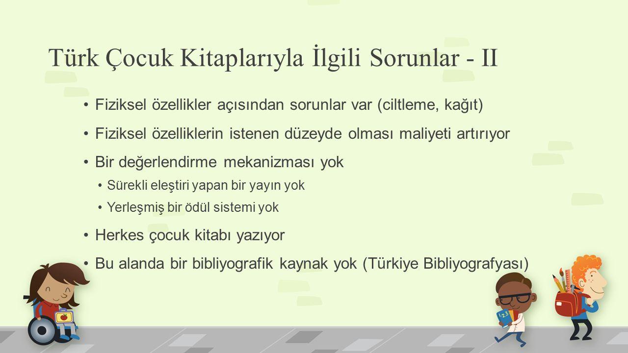 Türk Çocuk Kitaplarıyla İlgili Sorunlar - II Fiziksel özellikler açısından sorunlar var (ciltleme, kağıt) Fiziksel özelliklerin istenen düzeyde olması