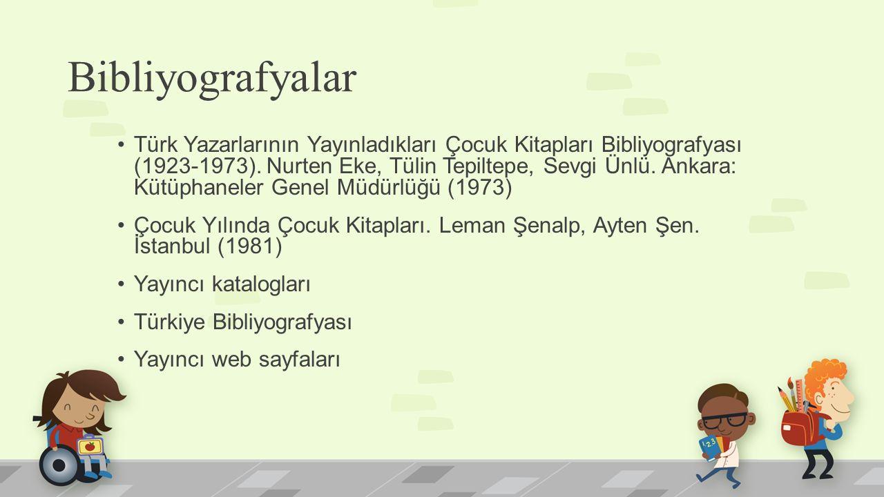 Bibliyografyalar Türk Yazarlarının Yayınladıkları Çocuk Kitapları Bibliyografyası (1923-1973). Nurten Eke, Tülin Tepiltepe, Sevgi Ünlü. Ankara: Kütüph