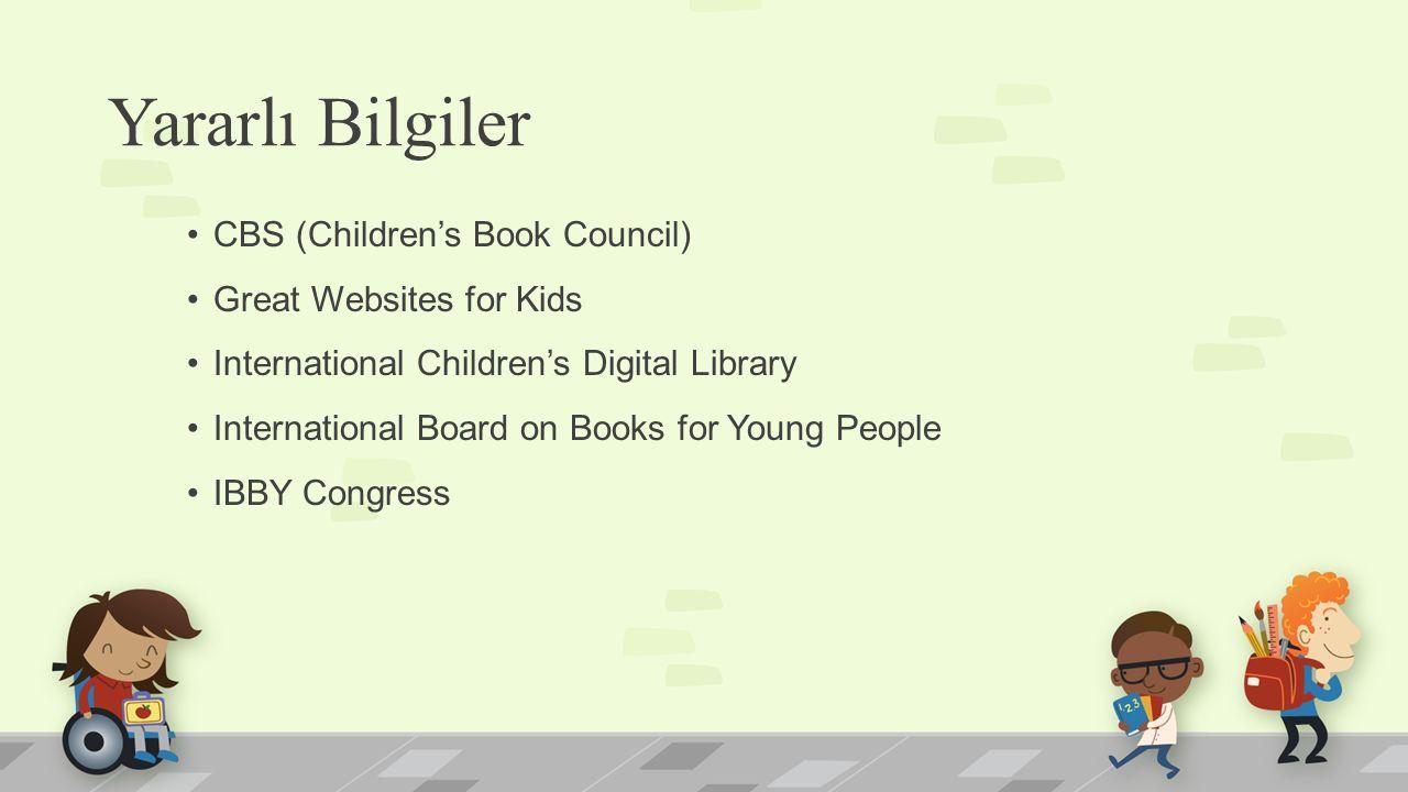 Yararlı Bilgiler CBS (Children's Book Council) Great Websites for Kids International Children's Digital Library International Board on Books for Young