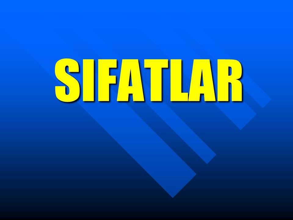 İsimlerden önce gelerek onların nasıl ve ne durumda olduklarını, yerlerini, sayılarını, renklerini belirten kelimelere SIFAT denir.