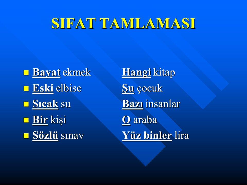 SIFAT TAMLAMASI Sıfatın daima bir isimden önce gelerek bu isimle birlikte oluşturduğu isim grubuna SIFAT TAMLAMASI denir.