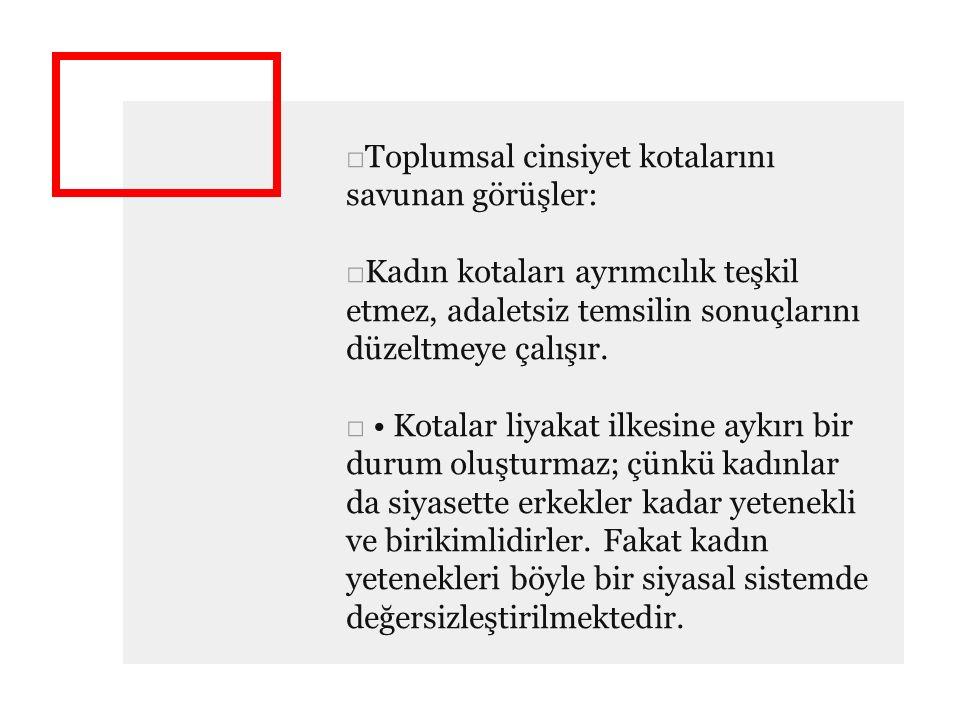 □Toplumsal cinsiyet kotalarını savunan görüşler: □Kadın kotaları ayrımcılık teşkil etmez, adaletsiz temsilin sonuçlarını düzeltmeye çalışır. □ Kotalar