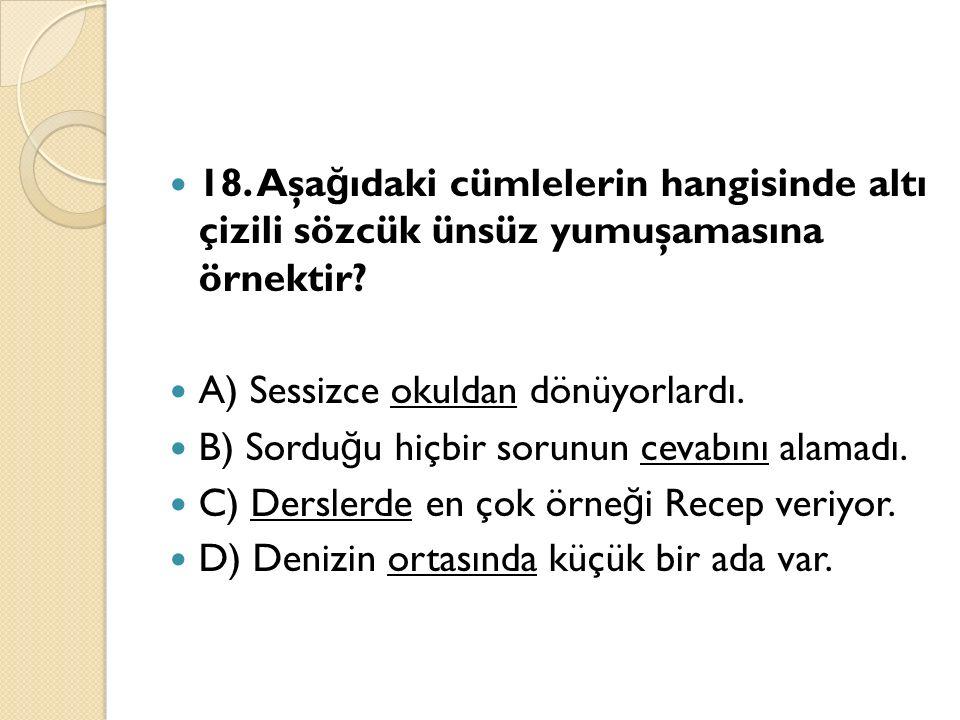 18. Aşa ğ ıdaki cümlelerin hangisinde altı çizili sözcük ünsüz yumuşamasına örnektir.