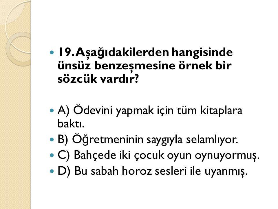 19. Aşa ğ ıdakilerden hangisinde ünsüz benzeşmesine örnek bir sözcük vardır.