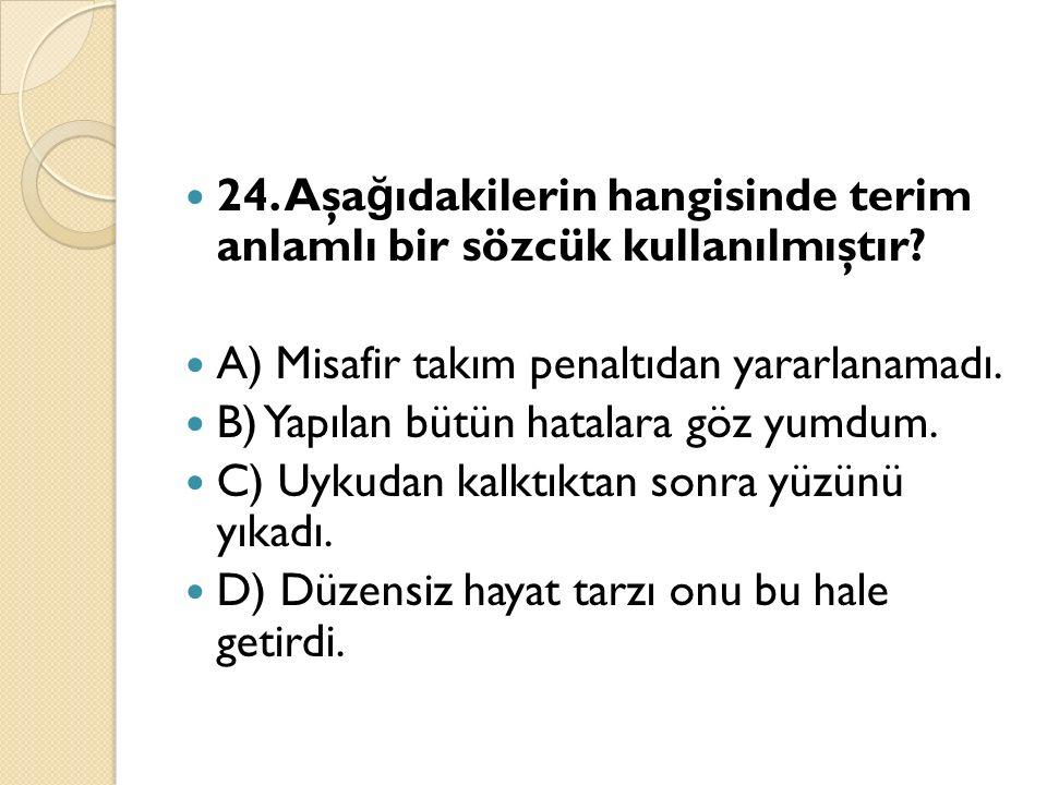 24. Aşa ğ ıdakilerin hangisinde terim anlamlı bir sözcük kullanılmıştır.