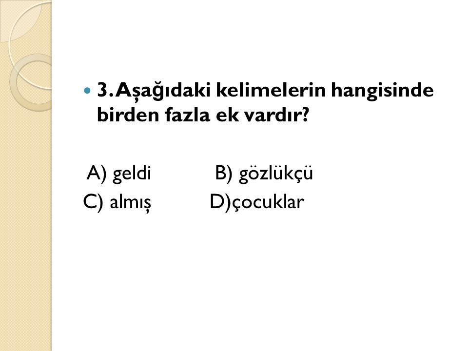 4. Aşa ğ ıdaki kelimelerden hangisi bir isimdir? A) uyu B) yat C) koş D)ayak