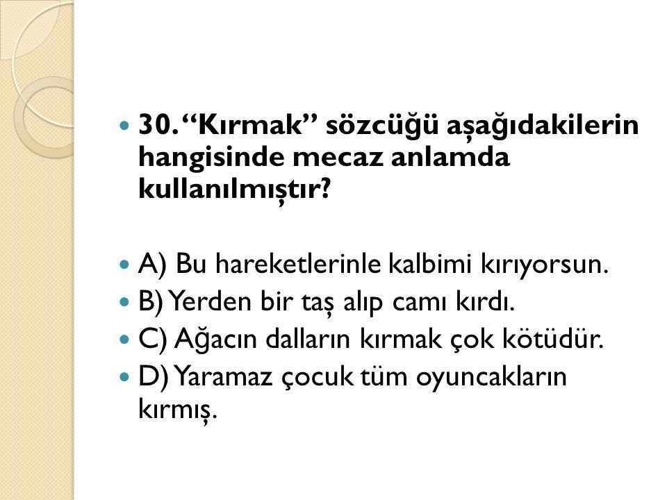 30. Kırmak sözcü ğ ü aşa ğ ıdakilerin hangisinde mecaz anlamda kullanılmıştır.
