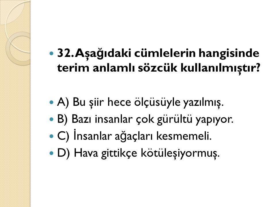 32. Aşa ğ ıdaki cümlelerin hangisinde terim anlamlı sözcük kullanılmıştır.