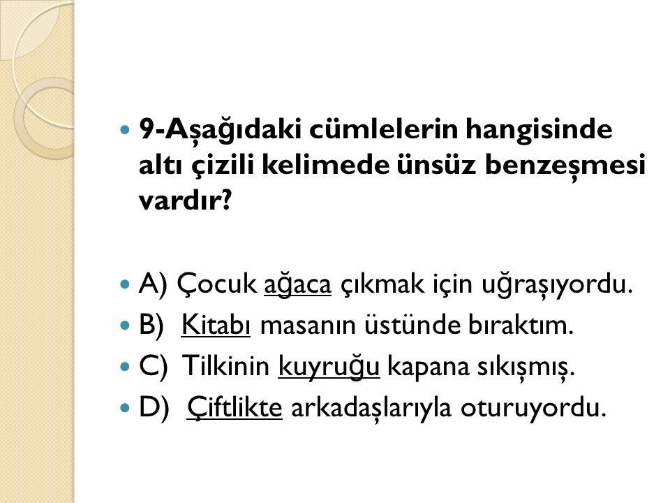 9-Aşa ğ ıdaki cümlelerin hangisinde altı çizili kelimede ünsüz benzeşmesi vardır.
