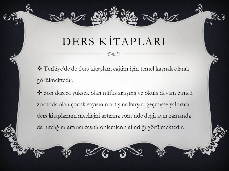 DERS KİTAPLARI  Türkiye'de de ders kitapları, eğitim için temel kaynak olarak görülmektedir.