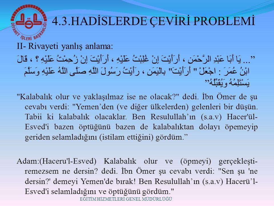 4.3.HADİSLERDE ÇEVİRİ PROBLEMİ II- Rivayeti yanlış anlama: ...