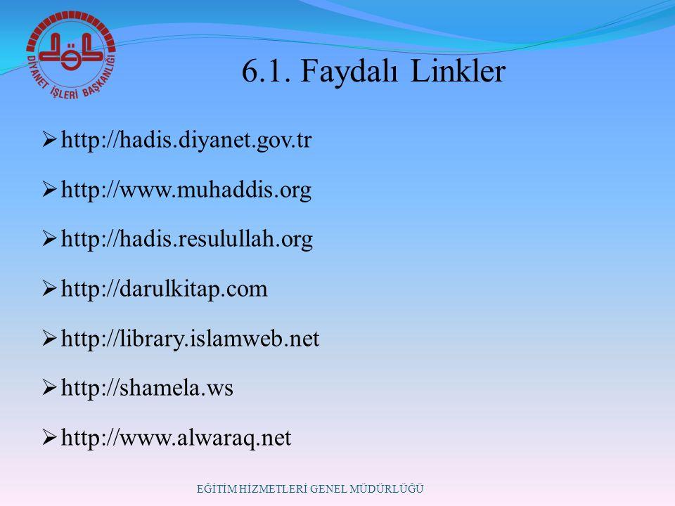 6.1. Faydalı Linkler  http://hadis.diyanet.gov.tr  http://www.muhaddis.org  http://hadis.resulullah.org  http://darulkitap.com  http://library.is