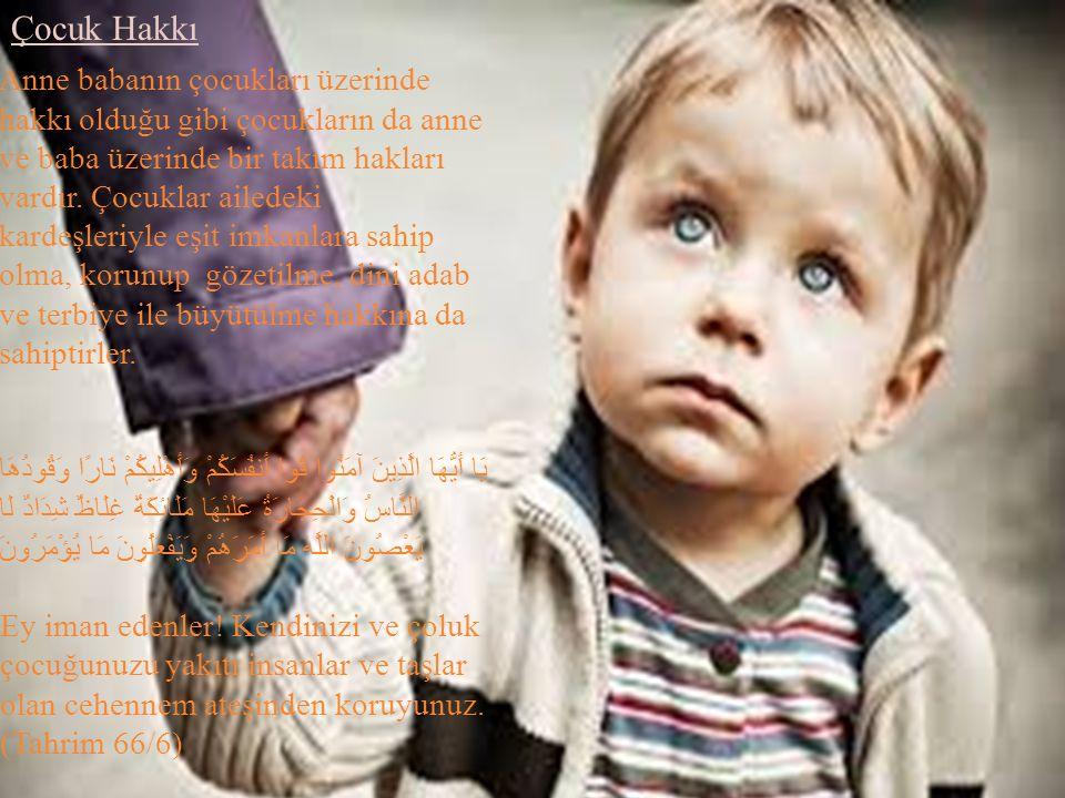 Çocuk Hakkı Anne babanın çocukları üzerinde hakkı olduğu gibi çocukların da anne ve baba üzerinde bir takım hakları vardır.