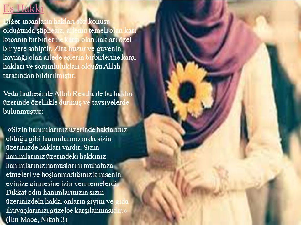 Eş Hakkı Diğer insanların hakları söz konusu olduğunda şüphesiz, ailenin temeli olan karı kocanın birbirlerine karşı olan hakları özel bir yere sahiptir.