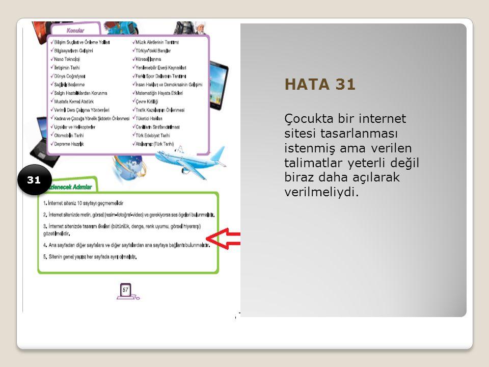 HATA 31 Çocukta bir internet sitesi tasarlanması istenmiş ama verilen talimatlar yeterli değil biraz daha açılarak verilmeliydi.