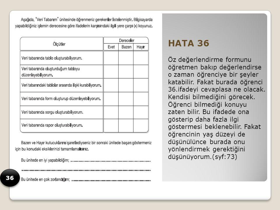 HATA 36 Öz değerlendirme formunu öğretmen bakıp değerlendirse o zaman öğrenciye bir şeyler katabilir.