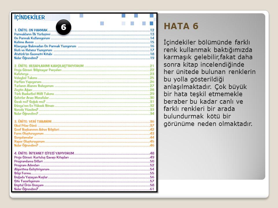 HATA 6 İçindekiler bölümünde farklı renk kullanmak baktığımızda karmaşık gelebilir,fakat daha sonra kitap incelendiğinde her ünitede bulunan renklerin bu yolla gösterildiği anlaşılmaktadır.