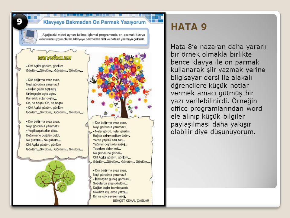HATA 9 Hata 8'e nazaran daha yararlı bir örnek olmakla birlikte bence klavya ile on parmak kullanarak şiir yazmak yerine bilgisayar dersi ile alakalı öğrencilere küçük notlar vermek amacı gütmüş bir yazı verilebilinirdi.