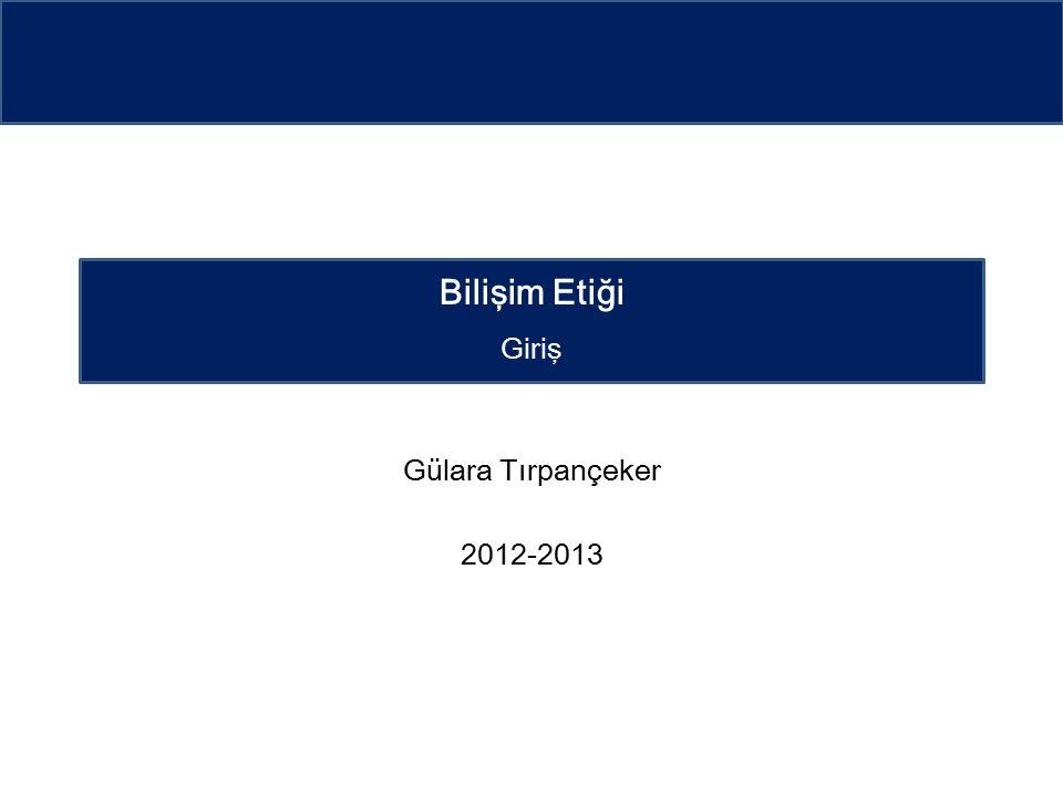 Gülara Tırpançeker 2012-2013 Bilişim Etiği Giriş