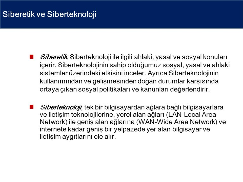 Siberetik ve Siberteknoloji Siberetik, Siberteknoloji ile ilgili ahlaki, yasal ve sosyal konuları içerir.