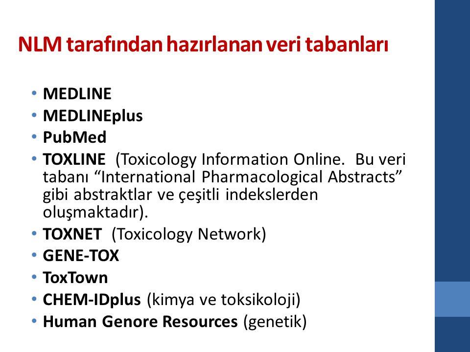 "NLM tarafından hazırlanan veri tabanları MEDLINE MEDLINEplus PubMed TOXLINE (Toxicology Information Online. Bu veri tabanı ""International Pharmacologi"