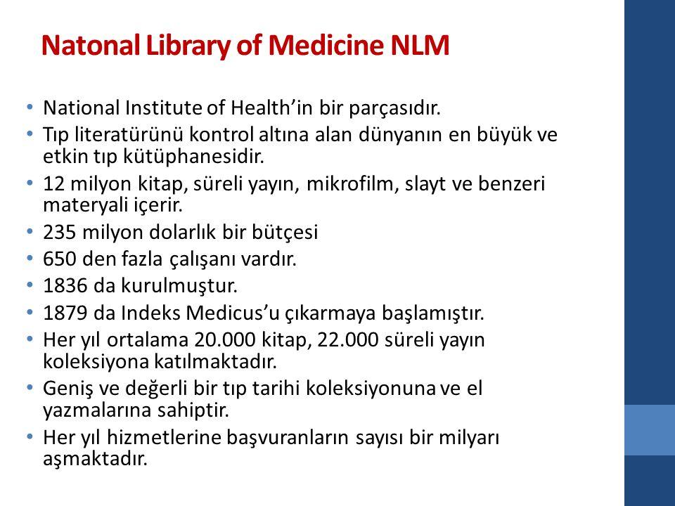 Natonal Library of Medicine NLM National Institute of Health'in bir parçasıdır. Tıp literatürünü kontrol altına alan dünyanın en büyük ve etkin tıp kü
