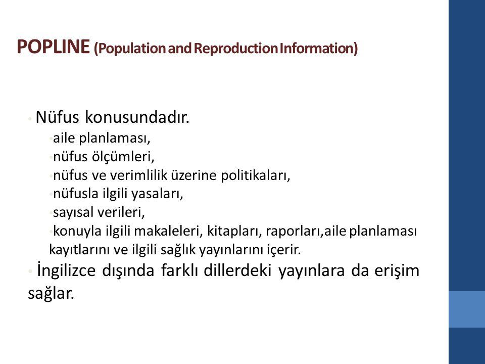 POPLINE (Population and Reproduction Information) Nüfus konusundadır. aile planlaması, nüfus ölçümleri, nüfus ve verimlilik üzerine politikaları, nüfu