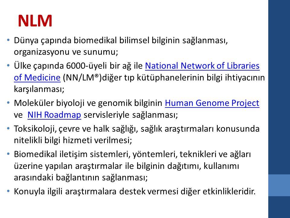 NLM Dünya çapında biomedikal bilimsel bilginin sağlanması, organizasyonu ve sunumu; Ülke çapında 6000-üyeli bir ağ ile National Network of Libraries of Medicine (NN/LM®)diğer tıp kütüphanelerinin bilgi ihtiyacının karşılanması;National Network of Libraries of Medicine Moleküler biyoloji ve genomik bilginin Human Genome Project ve NIH Roadmap servisleriyle sağlanması;Human Genome ProjectNIH Roadmap Toksikoloji, çevre ve halk sağlığı, sağlık araştırmaları konusunda nitelikli bilgi hizmeti verilmesi; Biomedikal iletişim sistemleri, yöntemleri, teknikleri ve ağları üzerine yapılan araştırmalar ile bilginin dağıtımı, kullanımı arasındaki bağlantının sağlanması; Konuyla ilgili araştırmalara destek vermesi diğer etkinlikleridir.