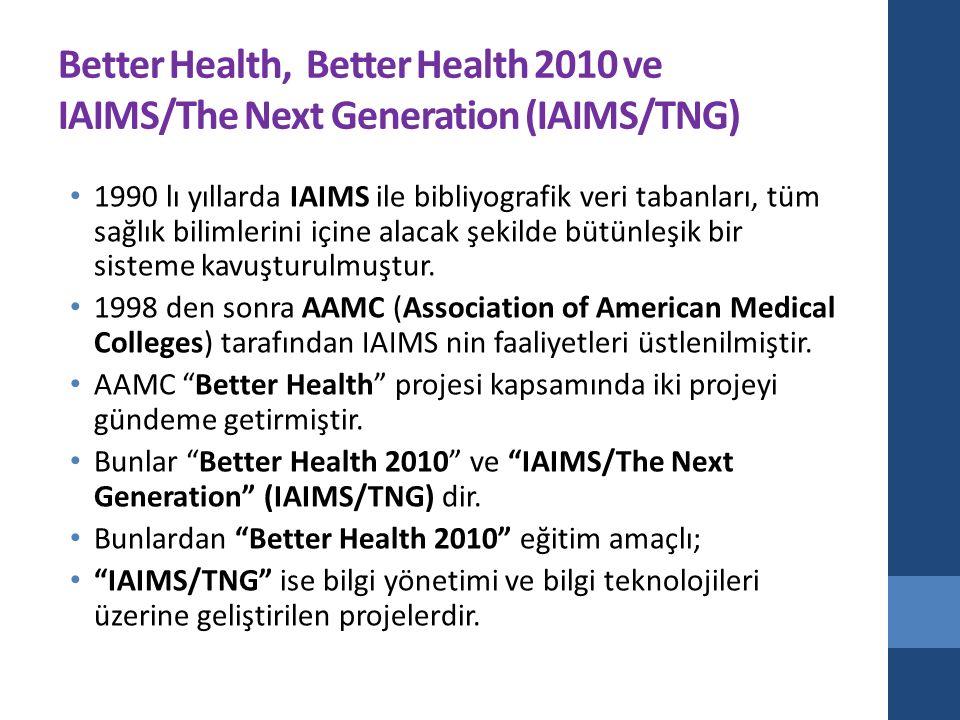 Better Health, Better Health 2010 ve IAIMS/The Next Generation (IAIMS/TNG) 1990 lı yıllarda IAIMS ile bibliyografik veri tabanları, tüm sağlık bilimle
