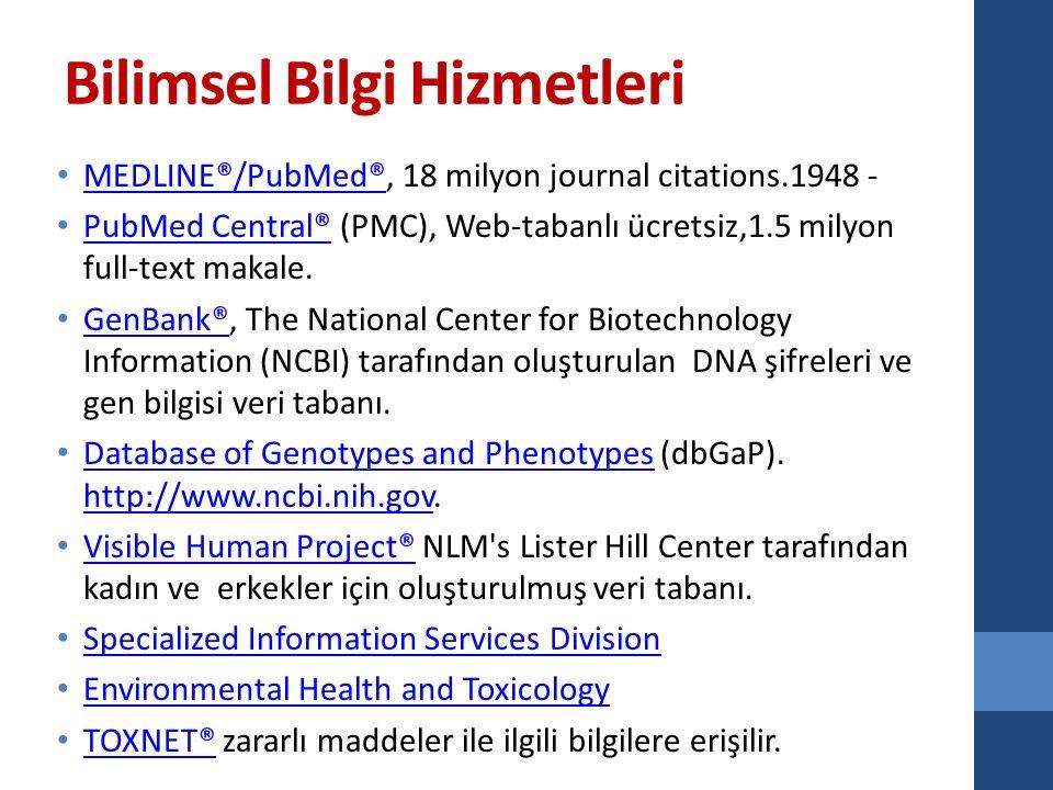 Bilimsel Bilgi Hizmetleri MEDLINE®/PubMed®, 18 milyon journal citations.1948 - MEDLINE®/PubMed® PubMed Central® (PMC), Web-tabanlı ücretsiz,1.5 milyon