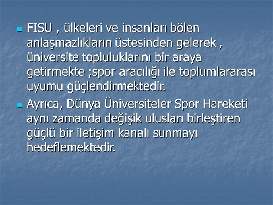 FISU, ülkeleri ve insanları bölen anlaşmazlıkların üstesinden gelerek, üniversite topluluklarını bir araya getirmekte ;spor aracılığı ile toplumlarara