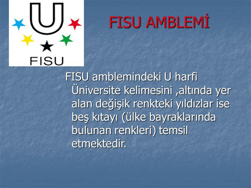 FISU AMBLEMİ FISU AMBLEMİ FISU amblemindeki U harfi Üniversite kelimesini,altında yer alan değişik renkteki yıldızlar ise beş kıtayı (ülke bayrakların