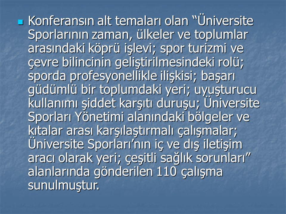 """Konferansın alt temaları olan """"Üniversite Sporlarının zaman, ülkeler ve toplumlar arasındaki köprü işlevi; spor turizmi ve çevre bilincinin geliştiril"""