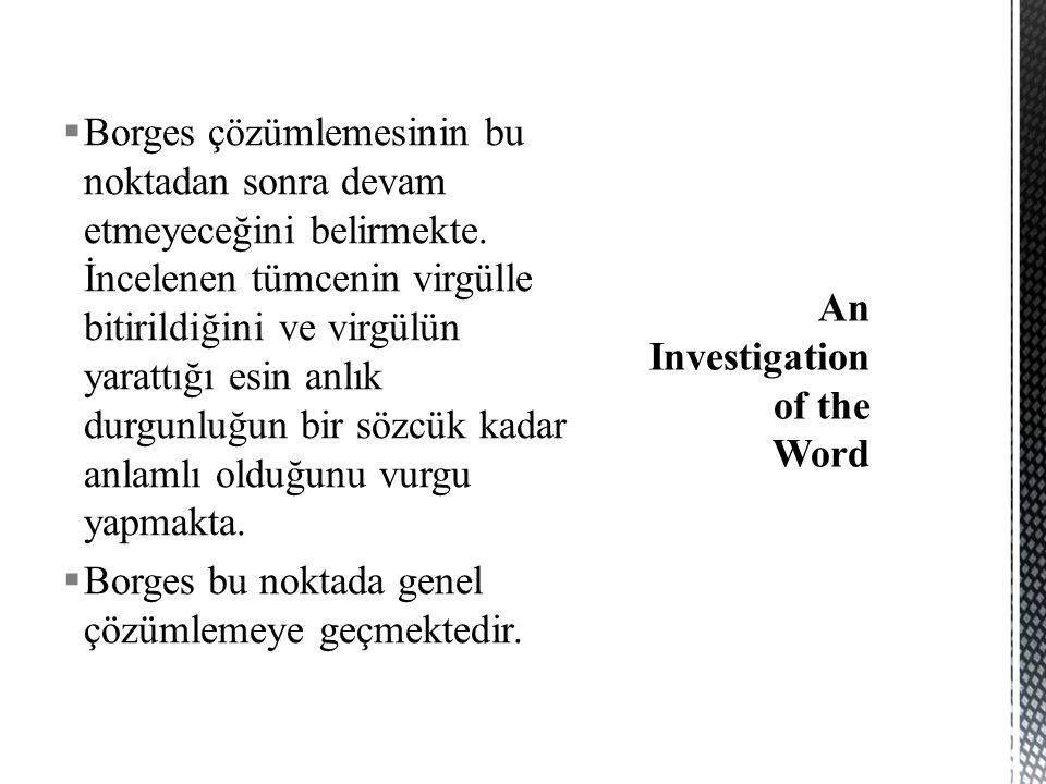  Borges çözümlemesinin bu noktadan sonra devam etmeyeceğini belirmekte.