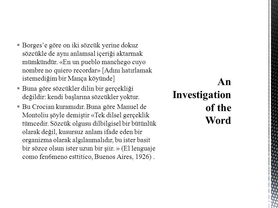  Borges'e göre on iki sözcük yerine dokuz sözcükle de aynı anlamsal içeriği aktarmak mümkündür.