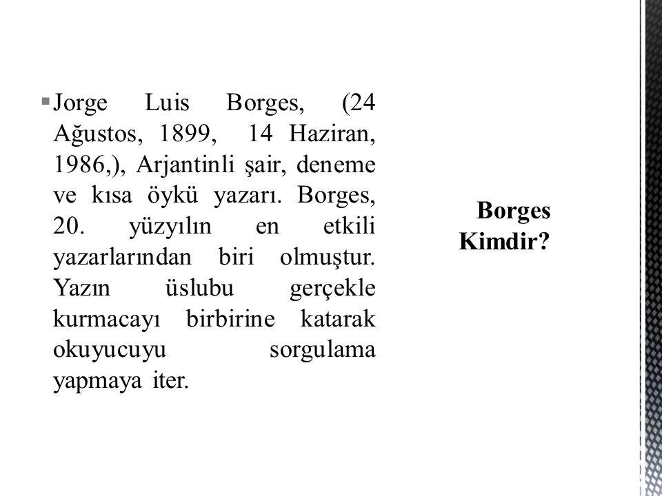  Jorge Luis Borges, (24 Ağustos, 1899, 14 Haziran, 1986,), Arjantinli şair, deneme ve kısa öykü yazarı.