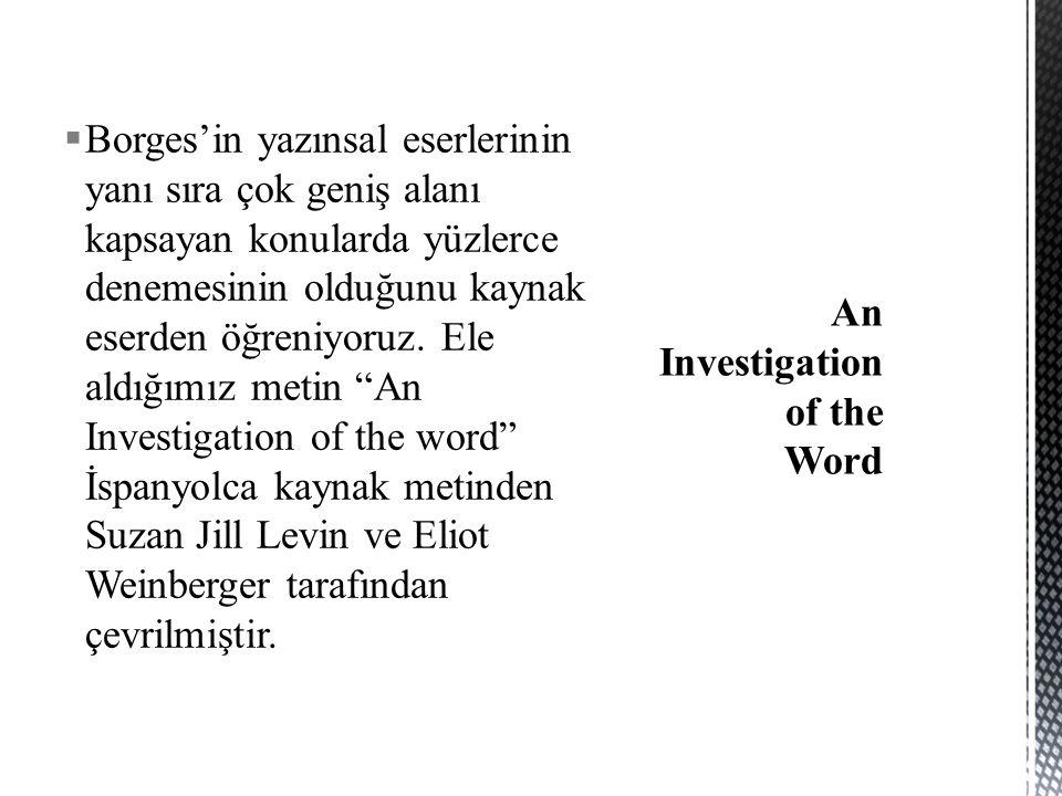  Borges'in Sözcük İncelemesinden hareketle dillerin genel olarak sözcükleri nasıl kullandığı konusuna bir parantez açabiliriz.
