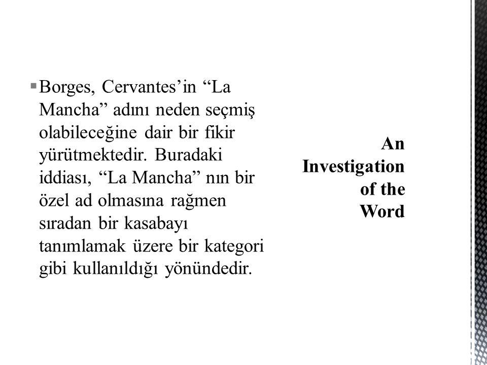  Borges, Cervantes'in La Mancha adını neden seçmiş olabileceğine dair bir fikir yürütmektedir.