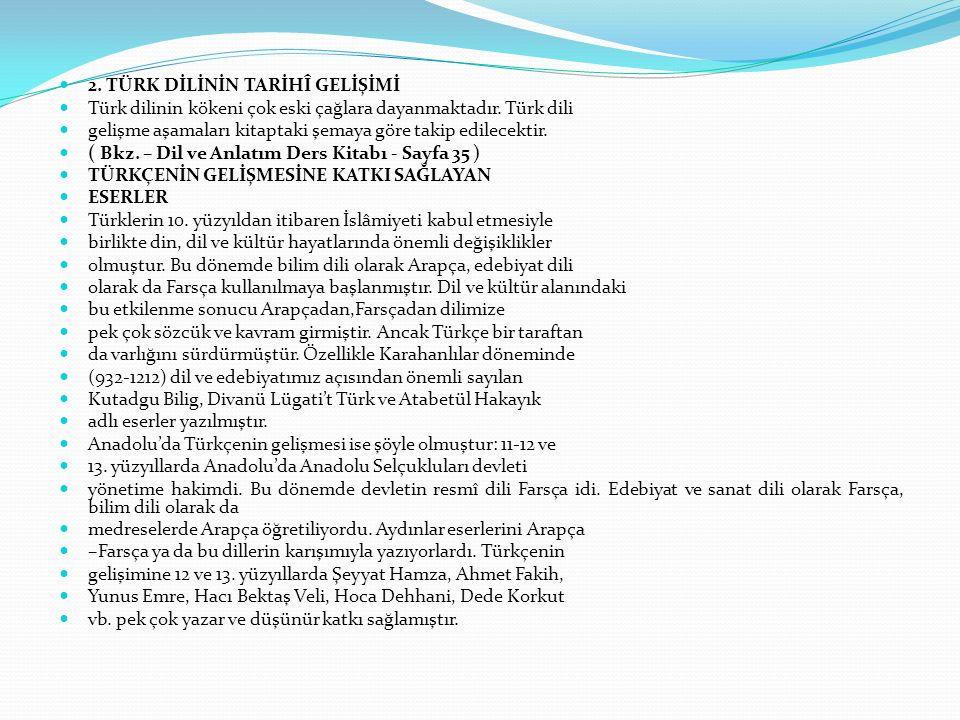 2.TÜRK DİLİNİN TARİHÎ GELİŞİMİ Türk dilinin kökeni çok eski çağlara dayanmaktadır.