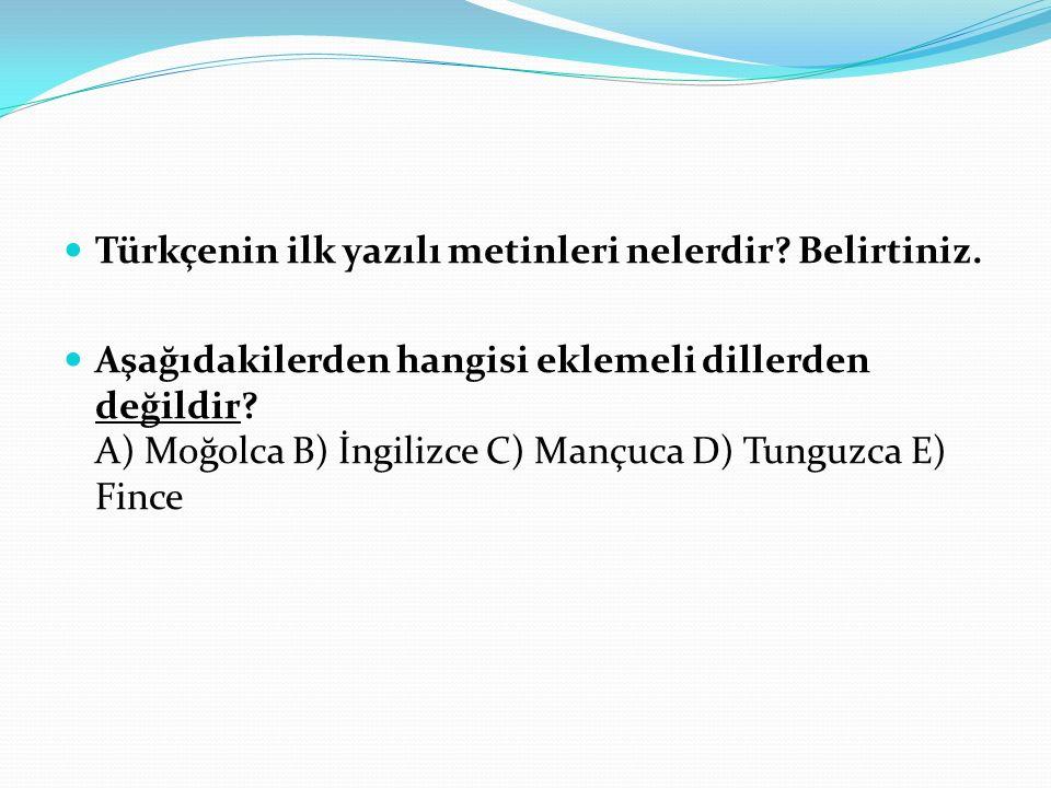 Türkçenin ilk yazılı metinleri nelerdir.Belirtiniz.