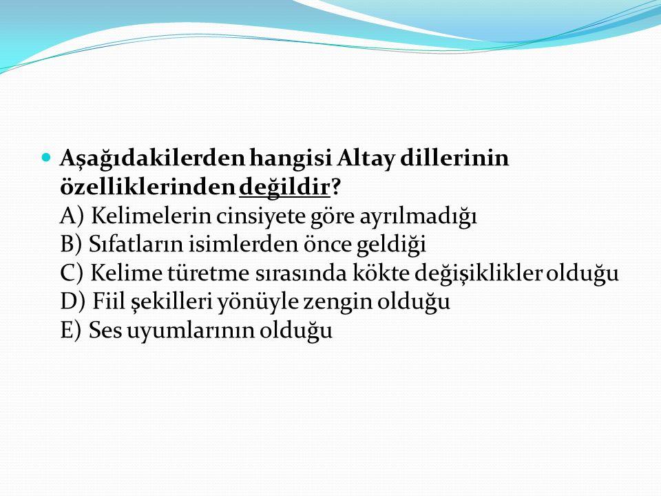 Aşağıdakilerden hangisi Altay dillerinin özelliklerinden değildir.