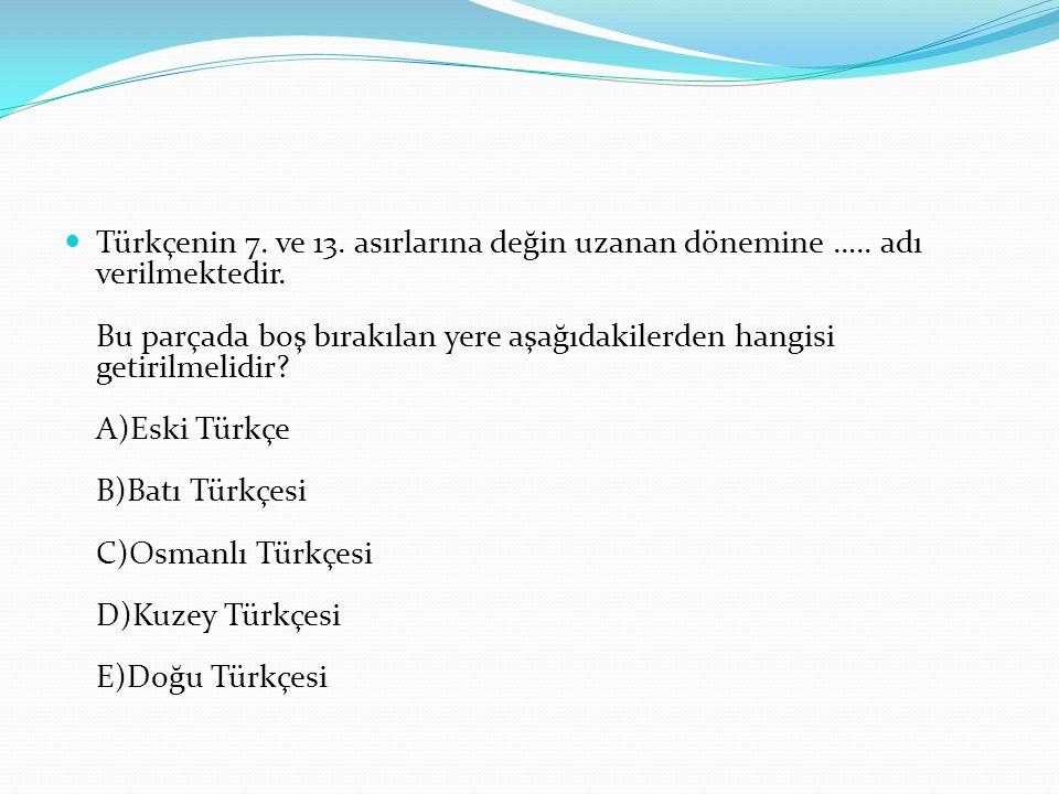 Türkçenin 7.ve 13. asırlarına değin uzanan dönemine …..