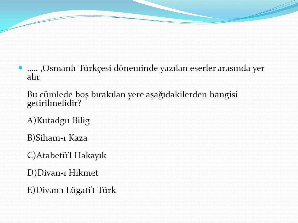 …..,Osmanlı Türkçesi döneminde yazılan eserler arasında yer alır.
