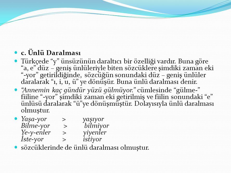 c.Ünlü Daralması Türkçede y ünsüzünün daraltıcı bir özelliği vardır.