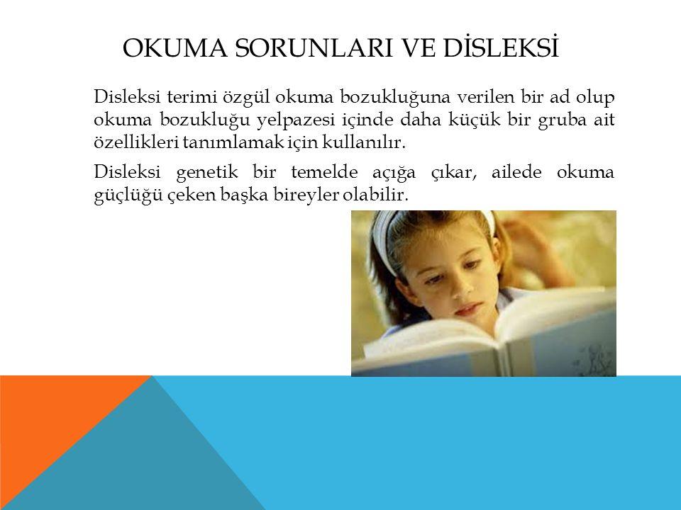 OKUMA SORUNLARI VE DİSLEKSİ Disleksi terimi özgül okuma bozukluğuna verilen bir ad olup okuma bozukluğu yelpazesi içinde daha küçük bir gruba ait özellikleri tanımlamak için kullanılır.