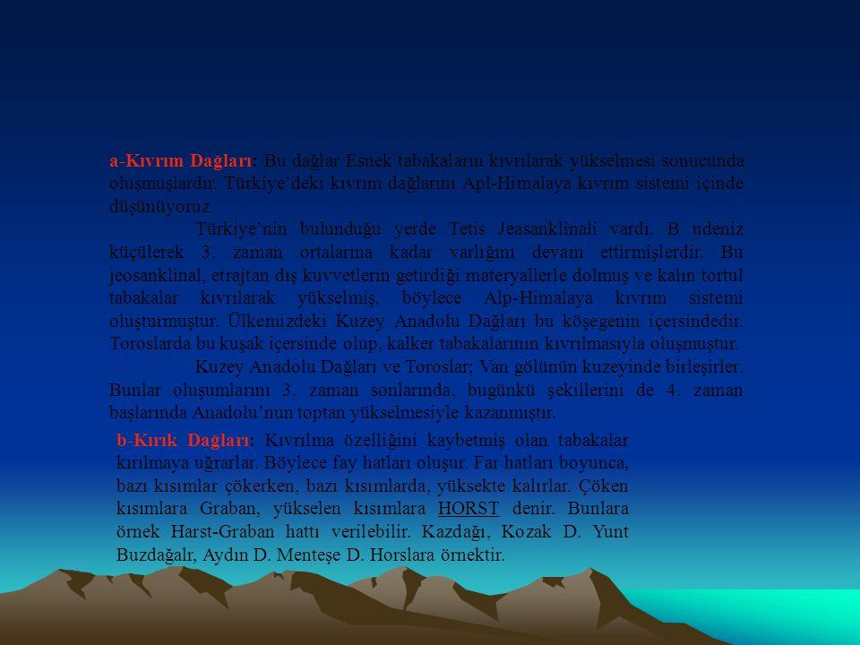 TÜRKİYE'NİN DAĞLARI Türkiye'deki dağlar orojenik hareketlerle ve volkanik olaylar sonucu oluşmuştur.