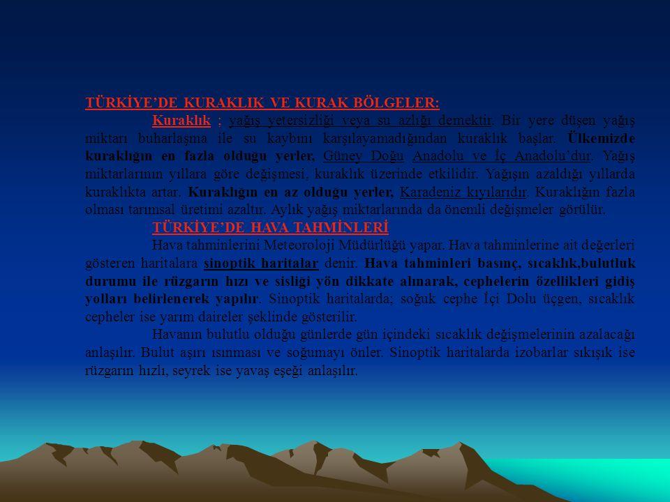 TÜRKİYE'DE YAĞIŞIN DAĞILIŞI: Ülkemiz genelin yıllık yağış ortalaması 600mm civarındadır.