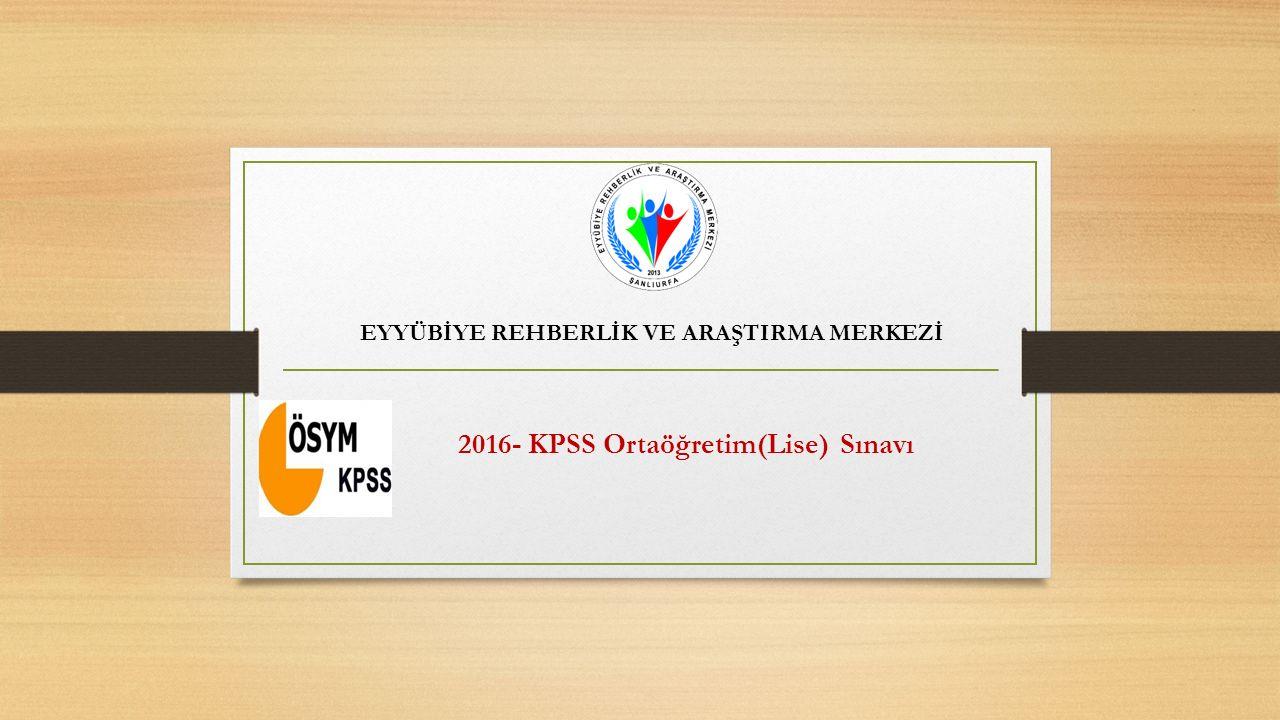 2016- KPSS Ortaöğretim(Lise) Sınavı EYYÜBİYE REHBERLİK VE ARAŞTIRMA MERKEZİ