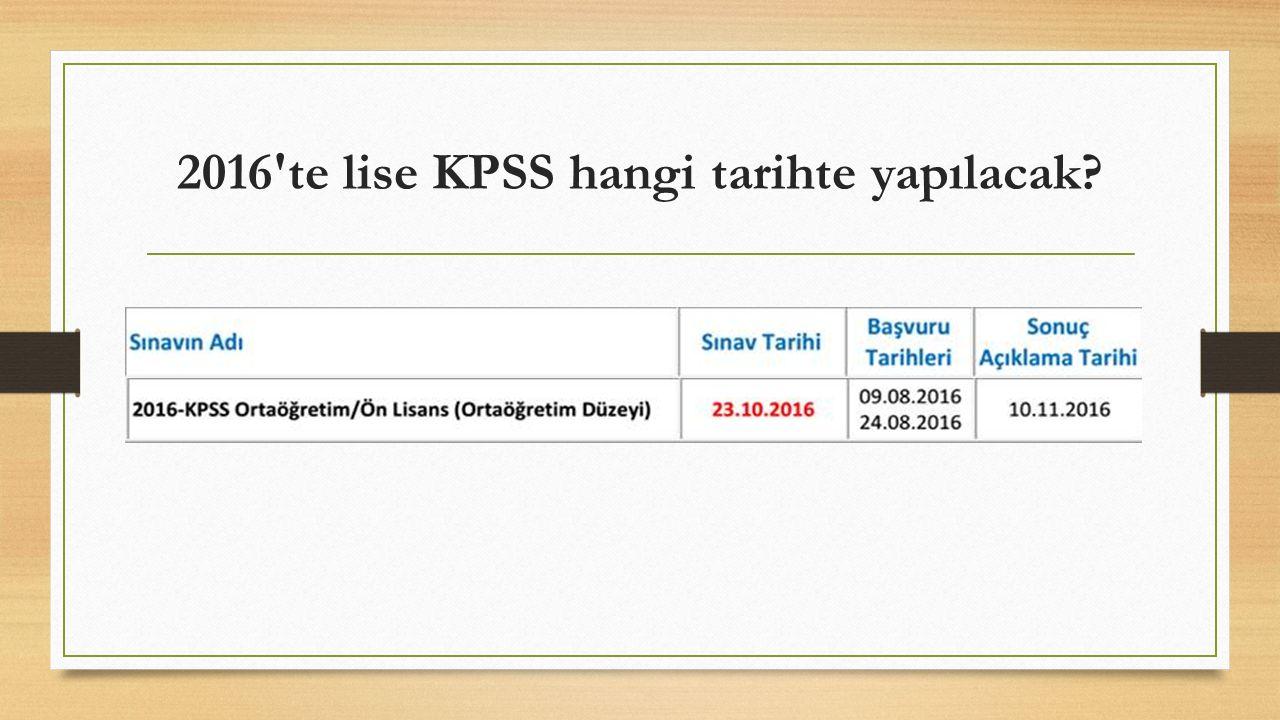 2016'te lise KPSS hangi tarihte yapılacak?