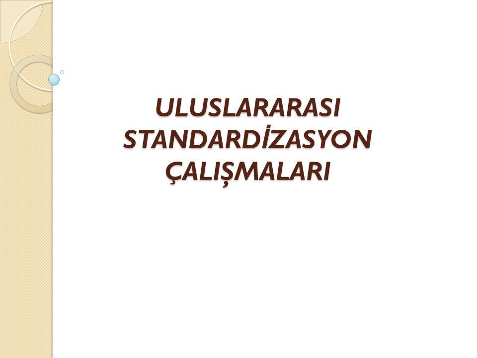 ULUSLARARASI STANDARD İ ZASYON ÇALIŞMALARI